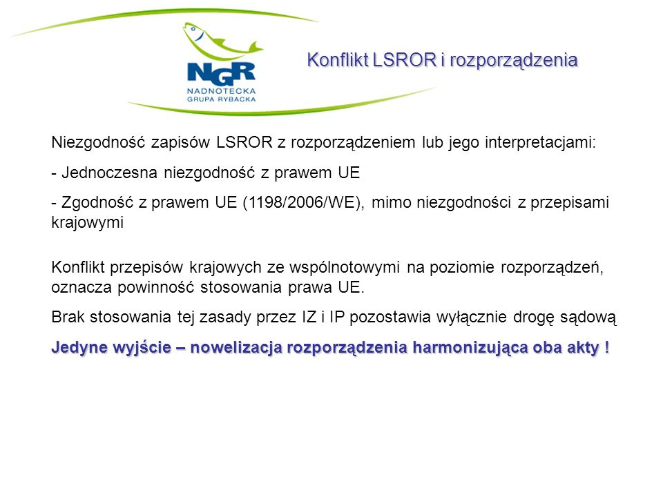 Konflikt LSROR i rozporządzenia Niezgodność zapisów LSROR z rozporządzeniem lub jego interpretacjami: - Jednoczesna niezgodność z prawem UE - Zgodność