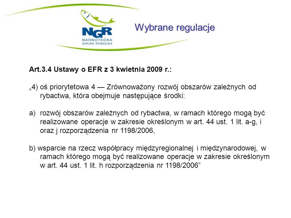 Wybrane regulacje Art.3.4 Ustawy o EFR z 3 kwietnia 2009 r.: 4) oś priorytetowa 4 Zrównoważony rozwój obszarów zależnych od rybactwa, która obejmuje n