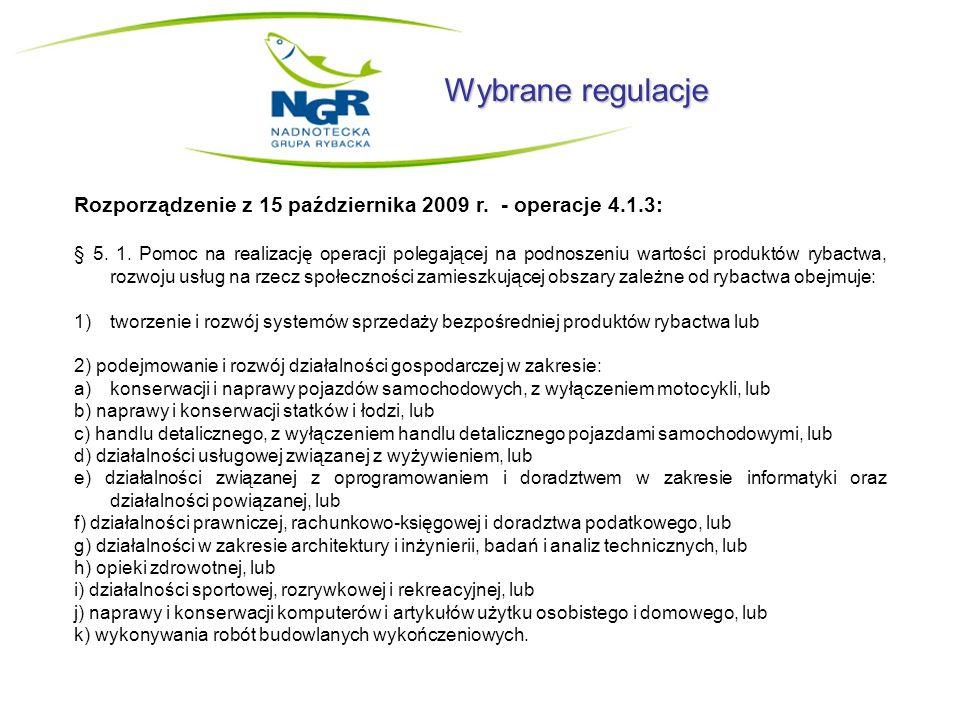 Wybrane regulacje Rozporządzenie z 15 października 2009 r. - operacje 4.1.3: § 5. 1. Pomoc na realizację operacji polegającej na podnoszeniu wartości