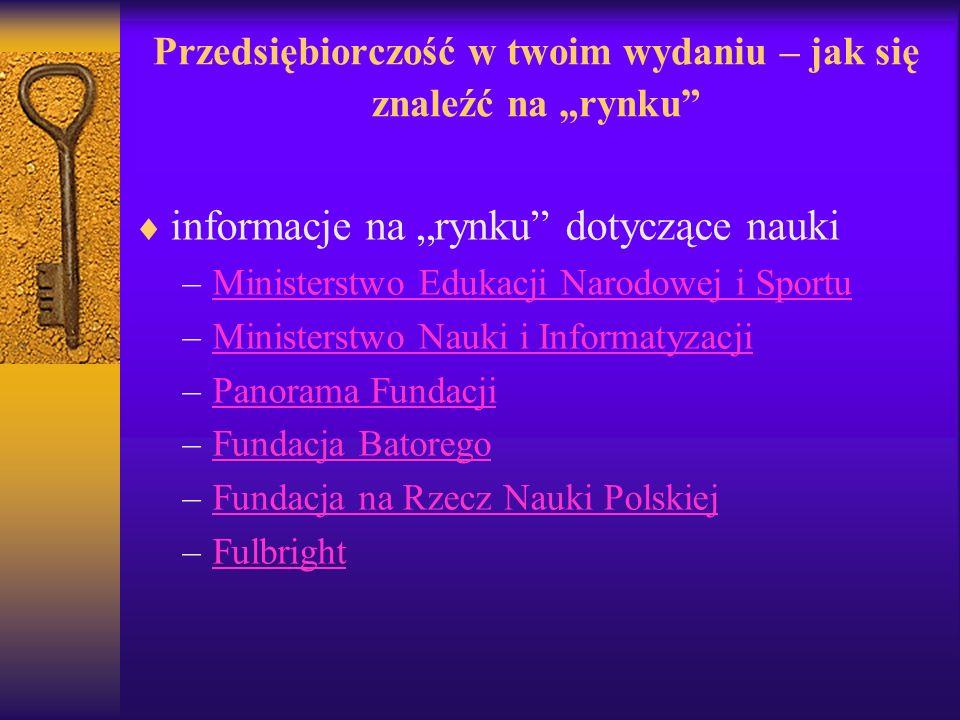 Przedsiębiorczość w twoim wydaniu – jak się znaleźć na rynku informacje na rynku dotyczące nauki –Ministerstwo Edukacji Narodowej i SportuMinisterstwo
