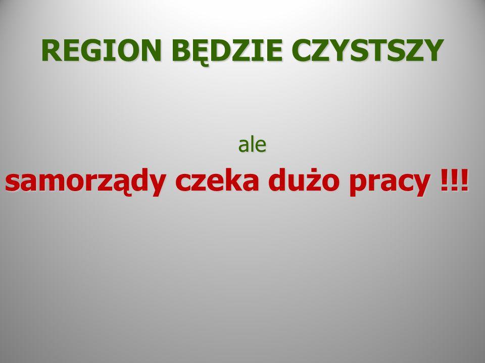 REGION BĘDZIE CZYSTSZY ale ale samorządy czeka dużo pracy !!!