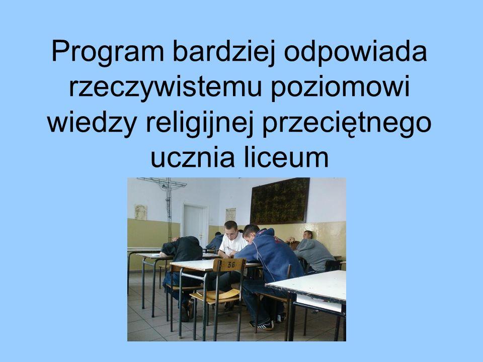 Program bardziej odpowiada rzeczywistemu poziomowi wiedzy religijnej przeciętnego ucznia liceum