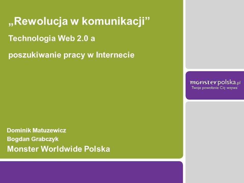 Dominik Matuzewicz Bogdan Grabczyk Monster Worldwide Polska Rewolucja w komunikacji Technologia Web 2.0 a poszukiwanie pracy w Internecie