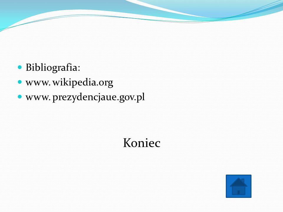 Bibliografia: www. wikipedia.org www. prezydencjaue.gov.pl Koniec