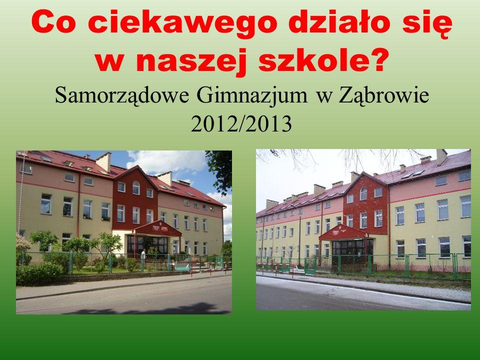 Co ciekawego działo się w naszej szkole? Samorządowe Gimnazjum w Ząbrowie 2012/2013