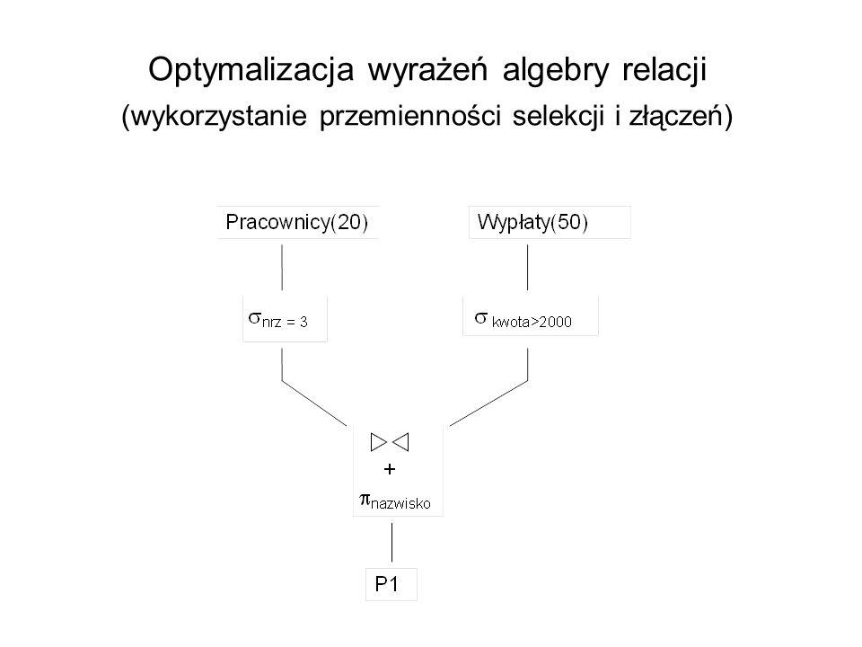 Optymalizacja wyrażeń algebry relacji (wykorzystanie przemienności selekcji i złączeń)