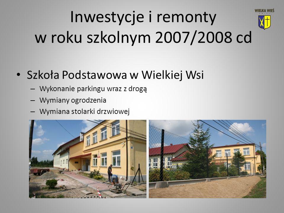 Inwestycje i remonty w roku szkolnym 2007/2008 cd Szkoła Podstawowa w Wielkiej Wsi – Wykonanie parkingu wraz z drogą – Wymiany ogrodzenia – Wymiana stolarki drzwiowej
