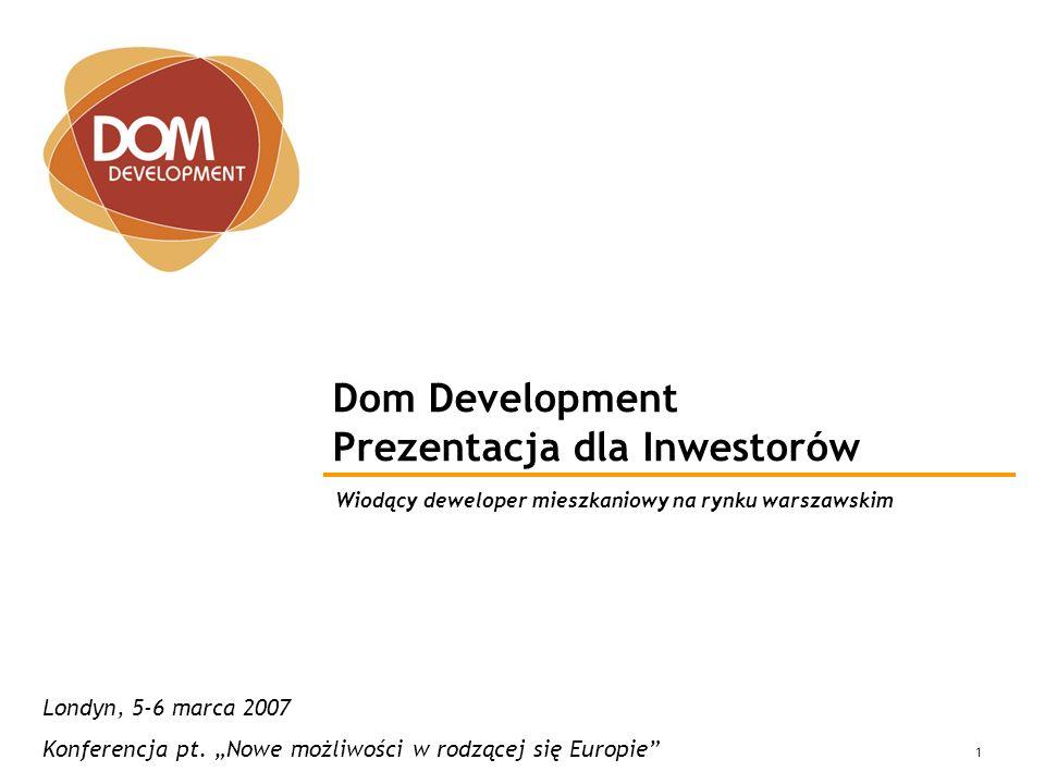 S t r i c t l y P r i v a t e & C o n f i d e n t i a l 1 Dom Development Prezentacja dla Inwestorów Wiodący deweloper mieszkaniowy na rynku warszawskim Londyn, 5-6 marca 2007 Konferencja pt.