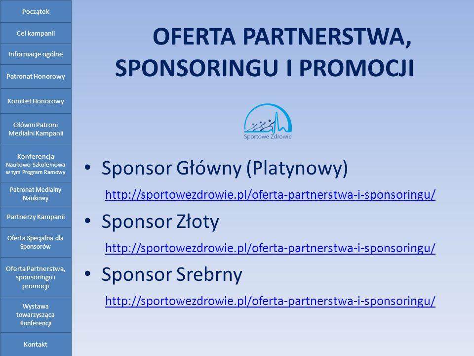 OFERTA PARTNERSTWA, SPONSORINGU I PROMOCJI Sponsor Główny (Platynowy) http://sportowezdrowie.pl/oferta-partnerstwa-i-sponsoringu/ Sponsor Złoty http:/