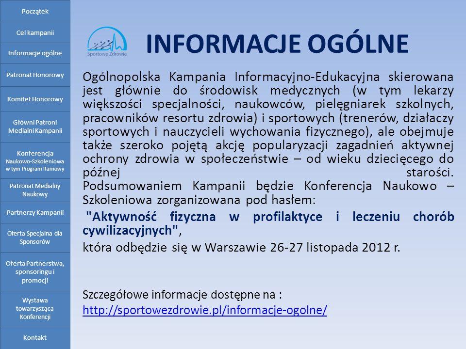 INFORMACJE OGÓLNE Ogólnopolska Kampania Informacyjno-Edukacyjna skierowana jest głównie do środowisk medycznych (w tym lekarzy większości specjalności
