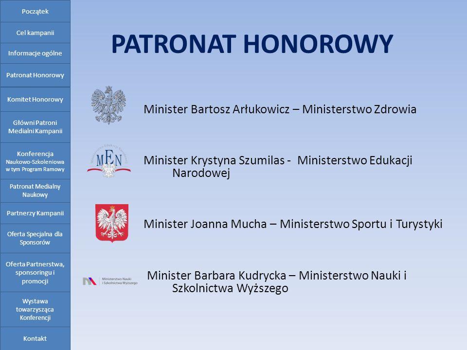 PATRONAT HONOROWY Minister Bartosz Arłukowicz – Ministerstwo Zdrowia Minister Krystyna Szumilas - Ministerstwo Edukacji Narodowej Minister Joanna Much