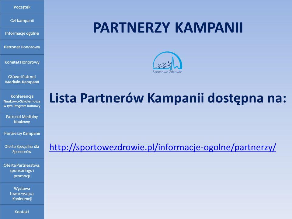 PARTNERZY KAMPANII Lista Partnerów Kampanii dostępna na: http://sportowezdrowie.pl/informacje-ogolne/partnerzy/ Oferta Partnerstwa, sponsoringu i prom