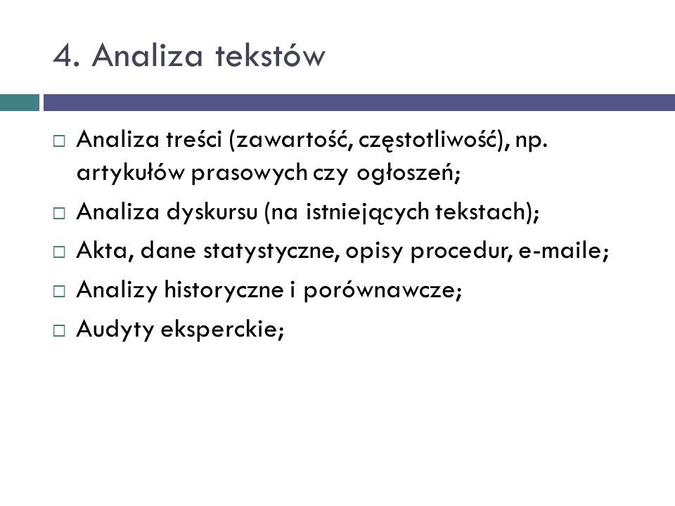 4. Analiza tekstów Analiza treści (zawartość, częstotliwość), np. artykułów prasowych czy ogłoszeń; Analiza dyskursu (na istniejących tekstach); Akta,