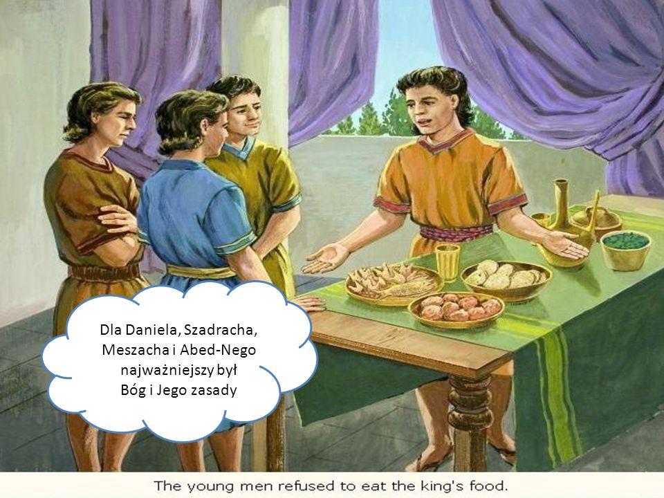 Dla Daniela, Szadracha, Meszacha i Abed-Nego najważniejszy był Bóg i Jego zasady