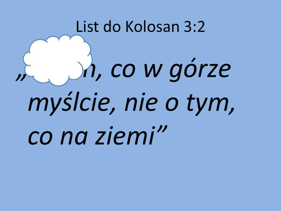 List do Kolosan 3:2 O tym, co w górze myślcie, nie o tym, co na ziemi