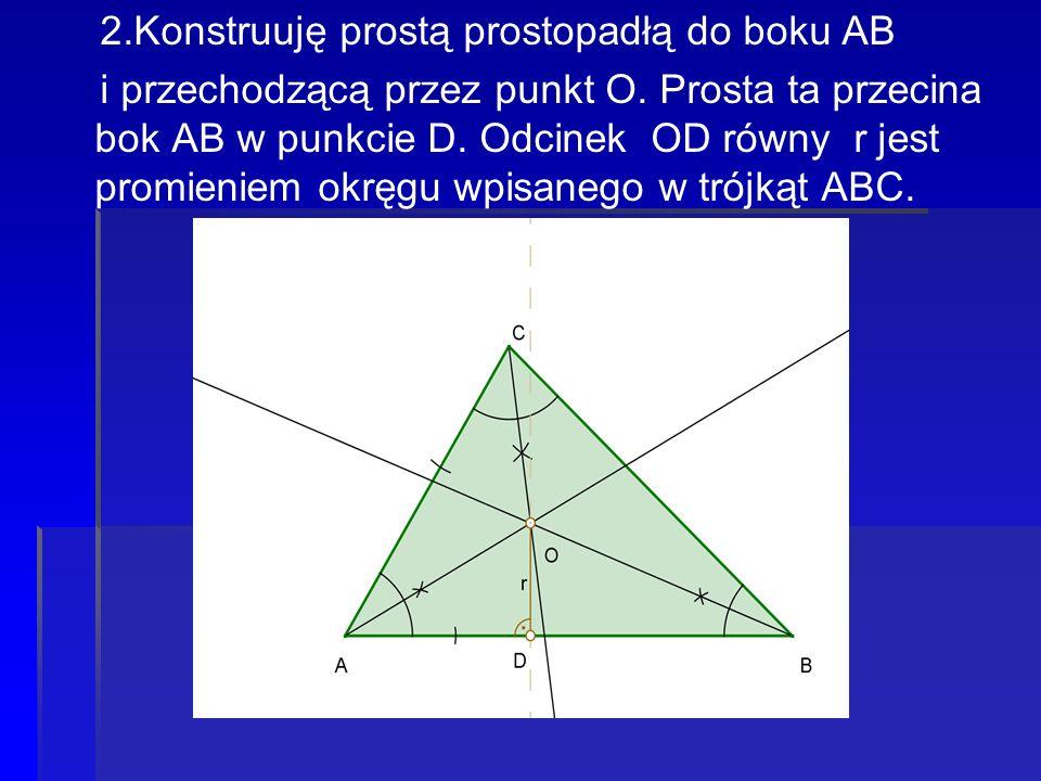 2.Konstruuję prostą prostopadłą do boku AB i przechodzącą przez punkt O. Prosta ta przecina bok AB w punkcie D. Odcinek OD równy r jest promieniem okr