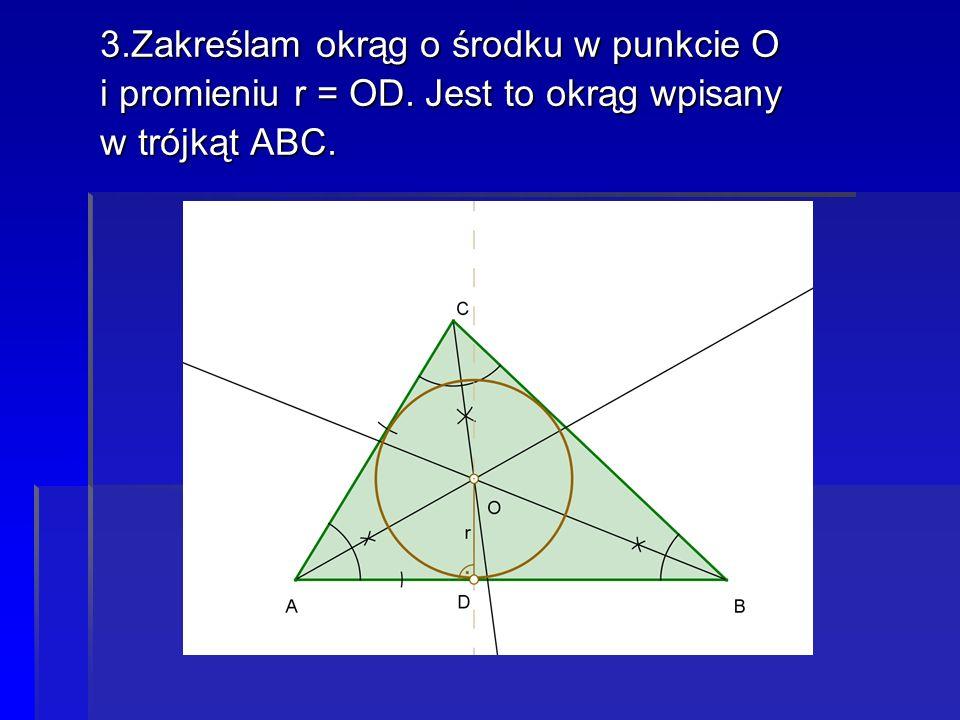 3.Zakreślam okrąg o środku w punkcie O 3.Zakreślam okrąg o środku w punkcie O i promieniu r = OD. Jest to okrąg wpisany i promieniu r = OD. Jest to ok