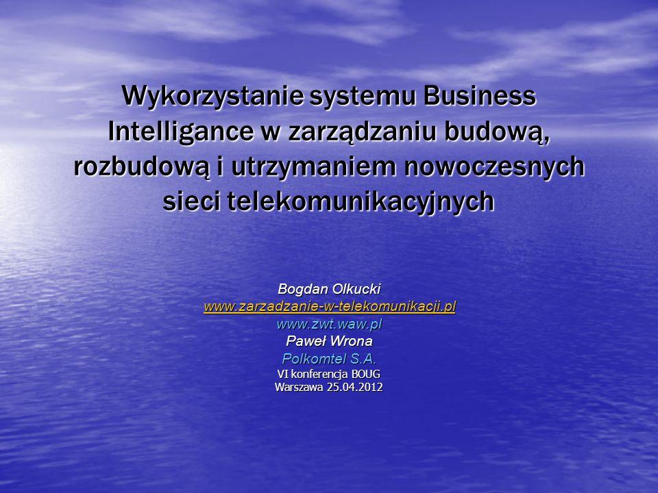 Wykorzystanie systemu Business Intelligance w zarządzaniu budową, rozbudową i utrzymaniem nowoczesnych sieci telekomunikacyjnych Bogdan Olkucki www.za