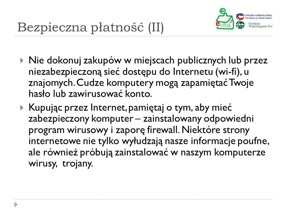 Bezpieczna płatność (II) Nie dokonuj zakupów w miejscach publicznych lub przez niezabezpieczoną sieć dostępu do Internetu (wi-fi), u znajomych. Cudze