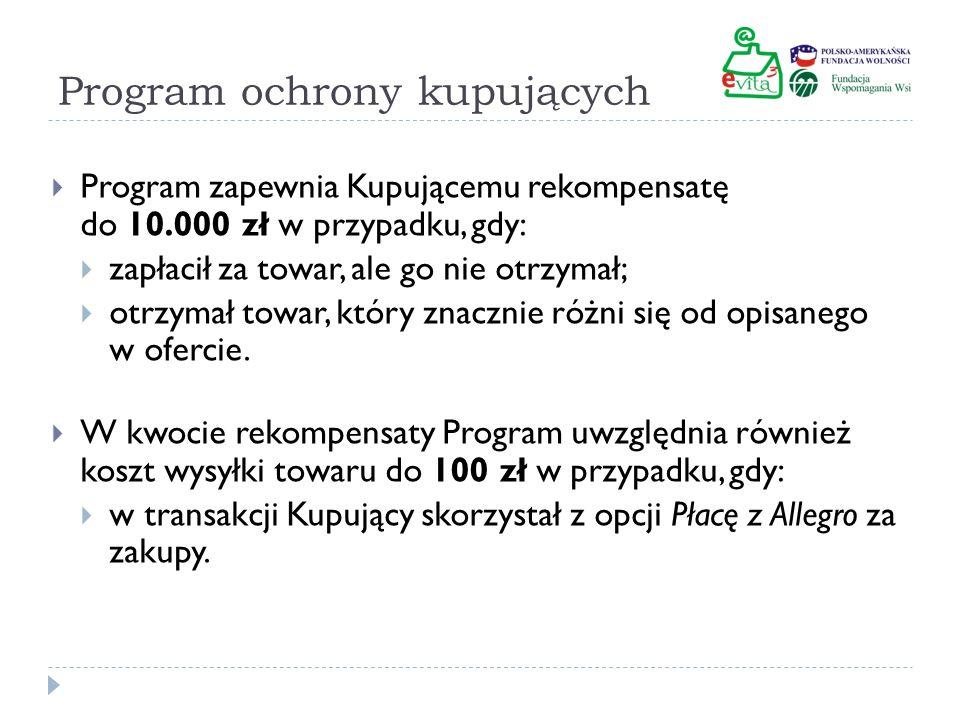 Program ochrony kupujących Program zapewnia Kupującemu rekompensatę do 10.000 zł w przypadku, gdy: zapłacił za towar, ale go nie otrzymał; otrzymał to