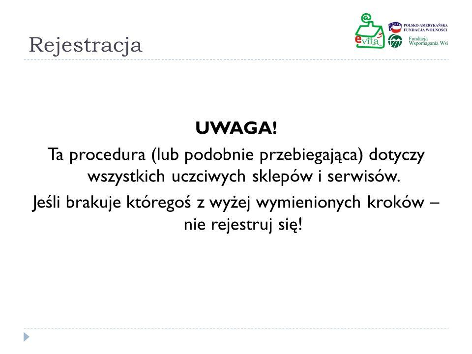 Rejestracja UWAGA! Ta procedura (lub podobnie przebiegająca) dotyczy wszystkich uczciwych sklepów i serwisów. Jeśli brakuje któregoś z wyżej wymienion