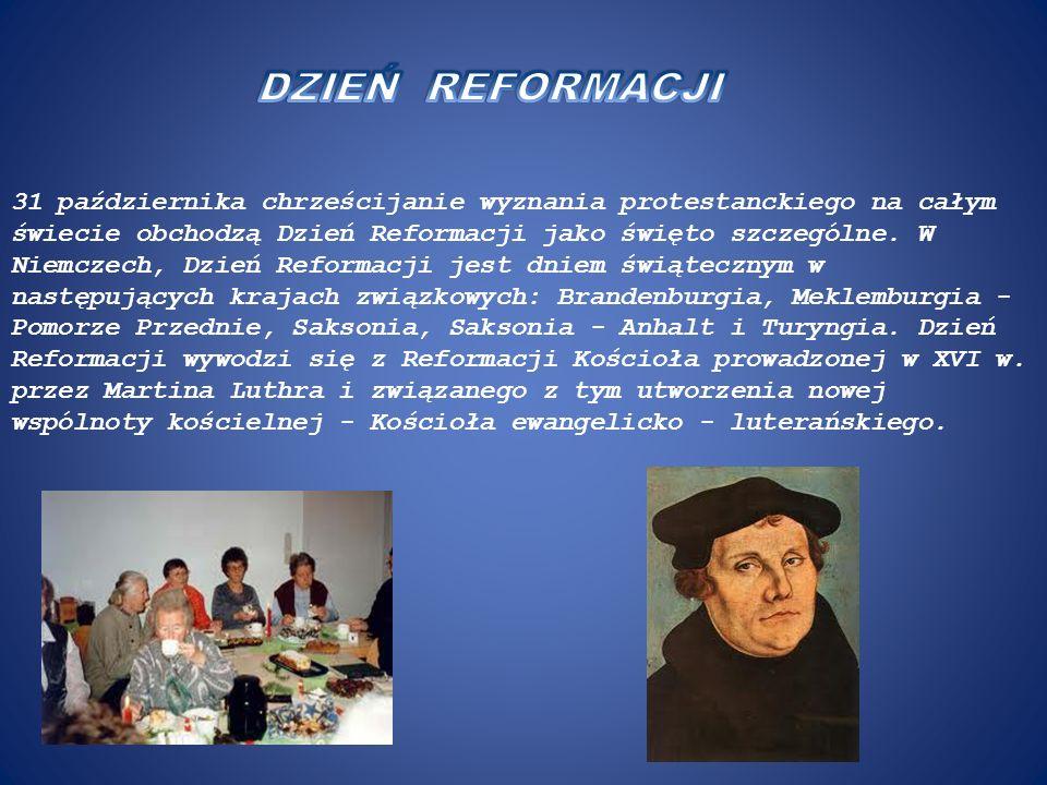 31 października chrześcijanie wyznania protestanckiego na całym świecie obchodzą Dzień Reformacji jako święto szczególne. W Niemczech, Dzień Reformacj