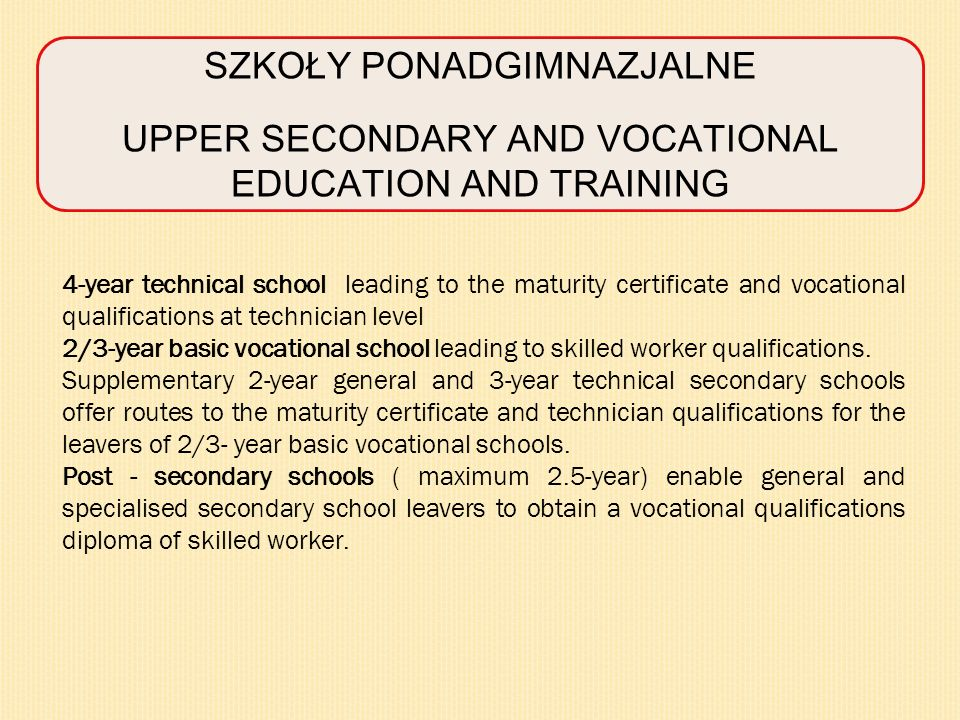 SZKOŁY PONADGIMNAZJALNE UPPER SECONDARY AND VOCATIONAL EDUCATION AND TRAINING 4-year technical school leading to the maturity certificate and vocation