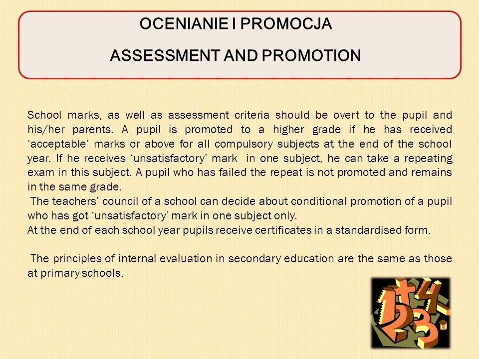 School marks, as well as assessment criteria should be overt to the pupil and his/her parents. A pupil is promoted to a higher grade if he has receive