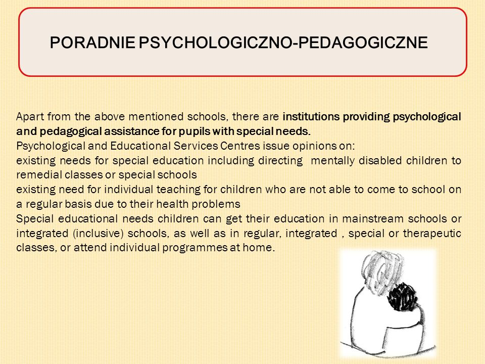 PORADNIE PSYCHOLOGICZNO-PEDAGOGICZNE Apart from the above mentioned schools, there are institutions providing psychological and pedagogical assistance