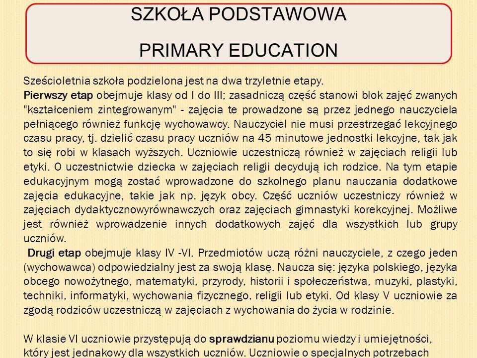 SZKOŁA PODSTAWOWA PRIMARY EDUCATION Sześcioletnia szkoła podzielona jest na dwa trzyletnie etapy.