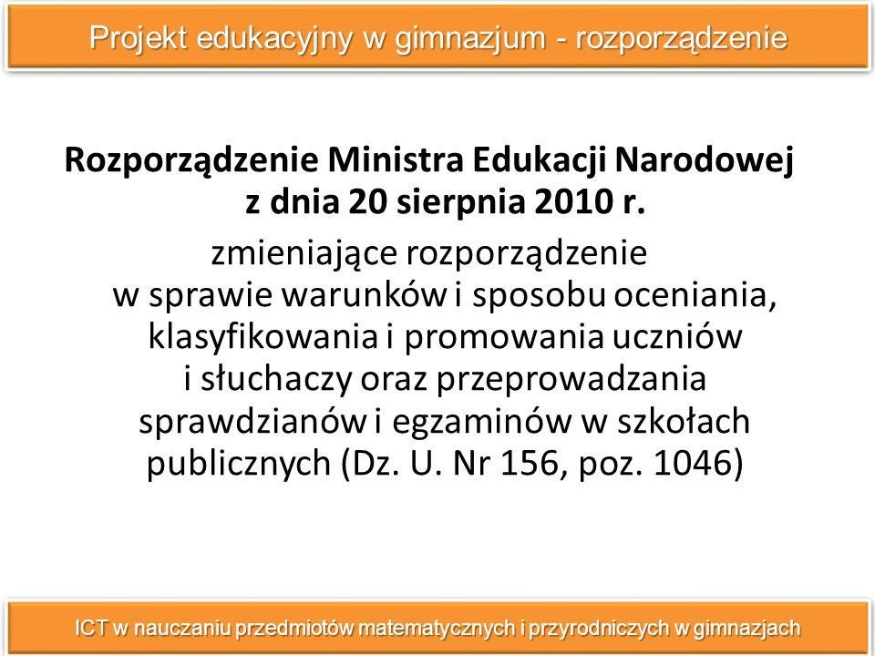 Projekt edukacyjny w gimnazjum - rozporządzenie ICT w nauczaniu przedmiotów matematycznych i przyrodniczych w gimnazjach Rozporządzenie Ministra Edukacji Narodowej z dnia 20 sierpnia 2010 r.