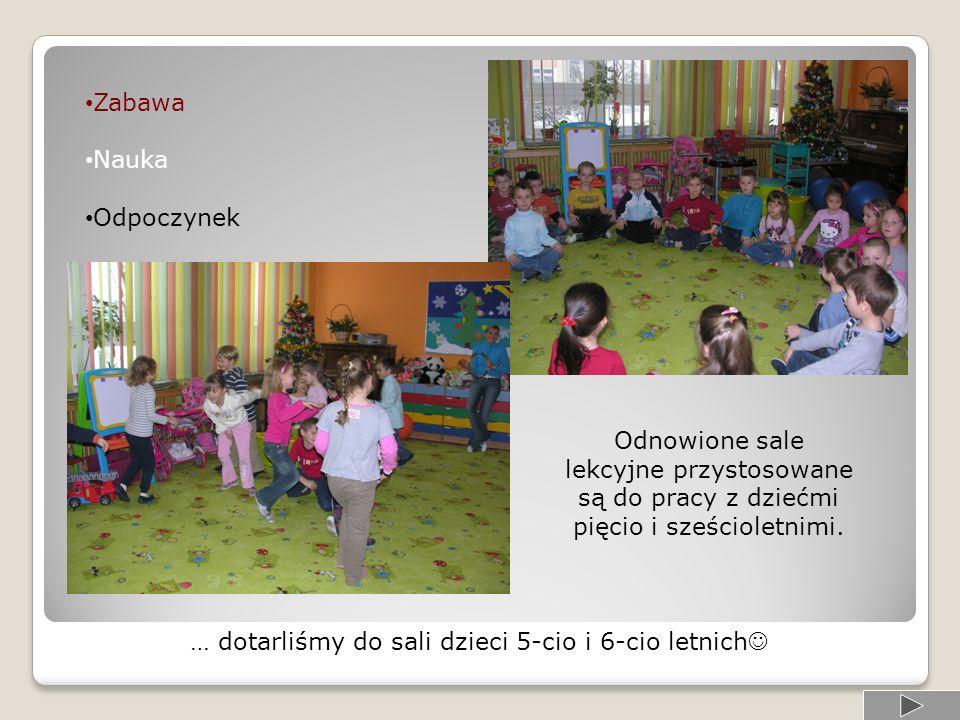 Zabawa Nauka Odpoczynek Odnowione sale lekcyjne przystosowane są do pracy z dziećmi pięcio i sześcioletnimi.