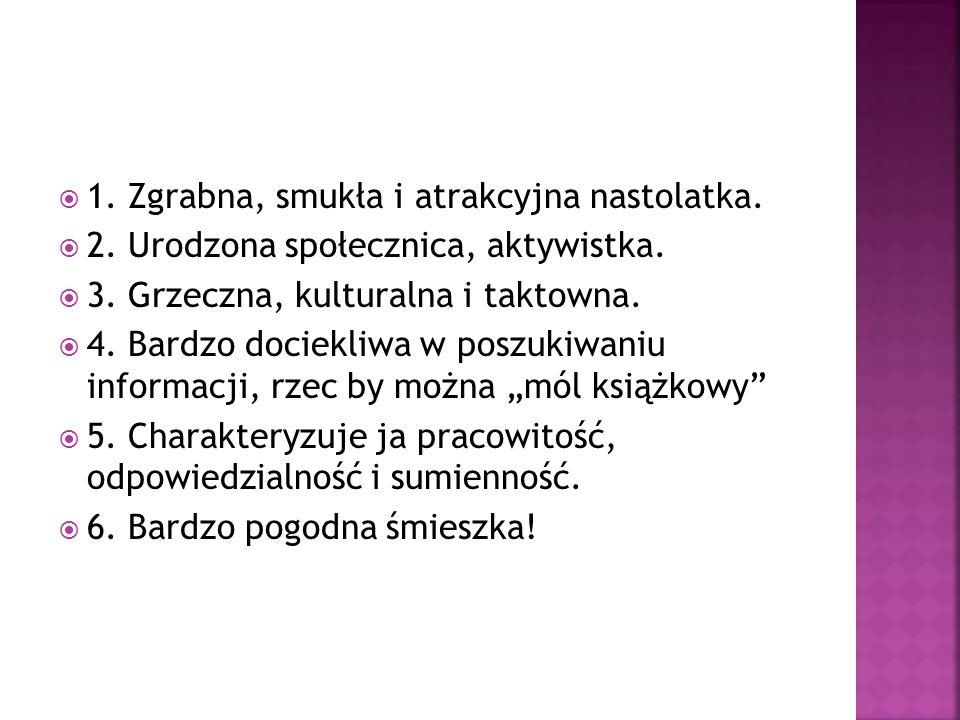 1. Zgrabna, smukła i atrakcyjna nastolatka. 2. Urodzona społecznica, aktywistka.