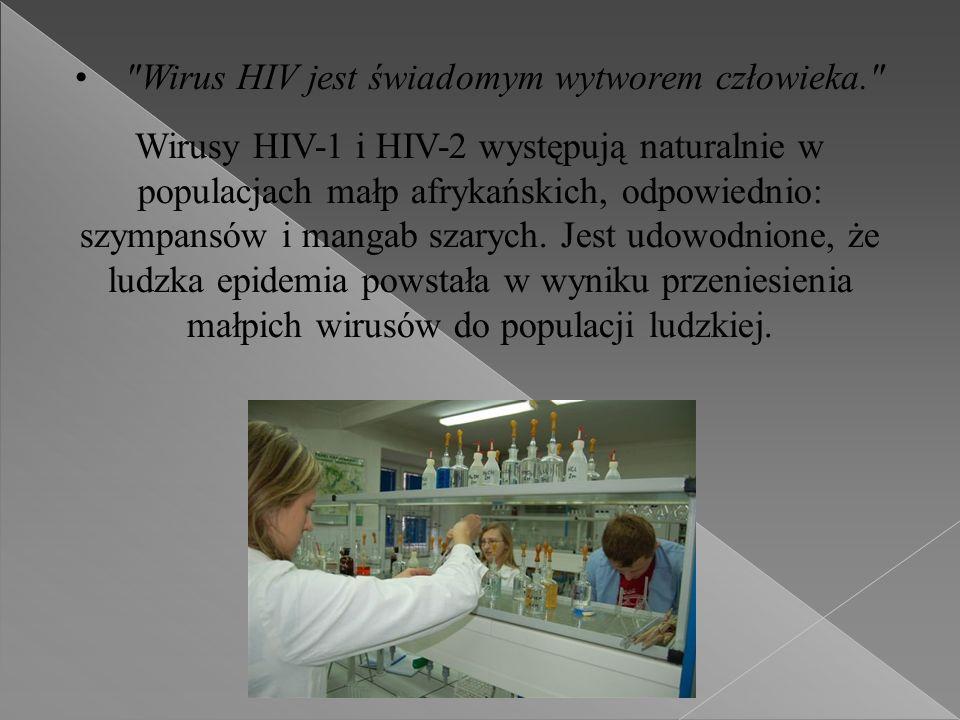 Wirus HIV jest świadomym wytworem człowieka. Wirusy HIV-1 i HIV-2 występują naturalnie w populacjach małp afrykańskich, odpowiednio: szympansów i mangab szarych.