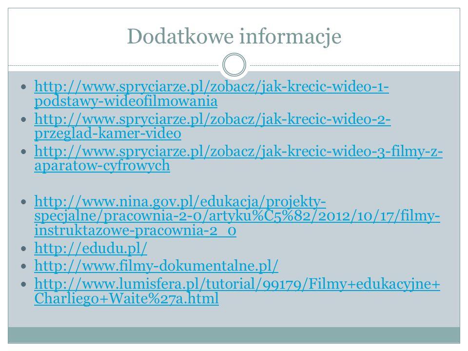 Dodatkowe informacje http://www.spryciarze.pl/zobacz/jak-krecic-wideo-1- podstawy-wideofilmowania http://www.spryciarze.pl/zobacz/jak-krecic-wideo-1-