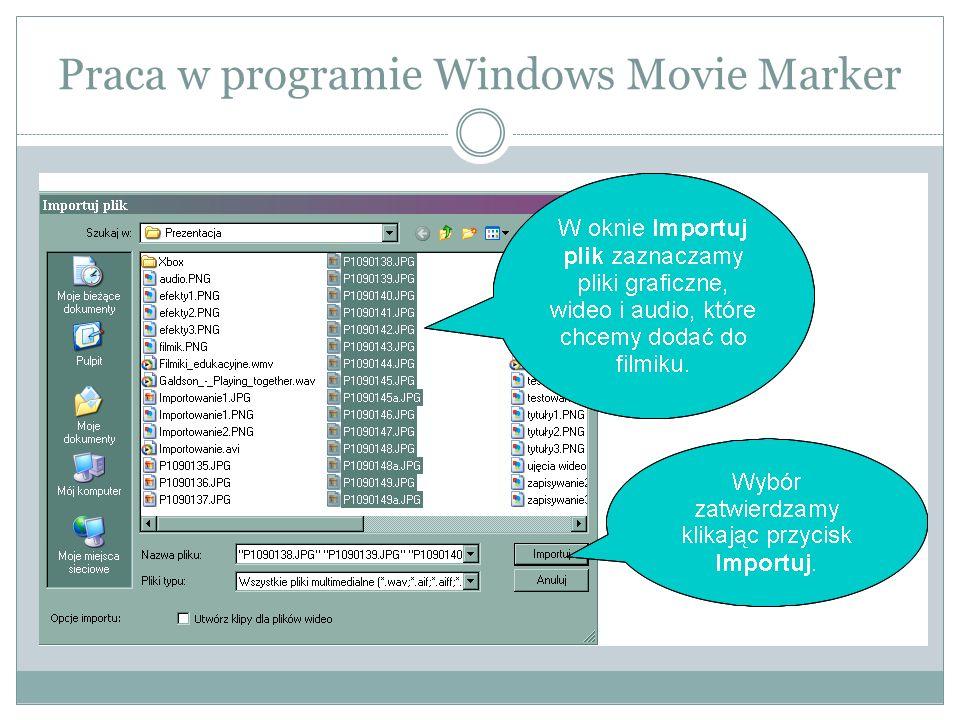 Praca w programie Windows Movie Marker Krok 2. Przenoszenie klipów i obrazów na oś czasu.