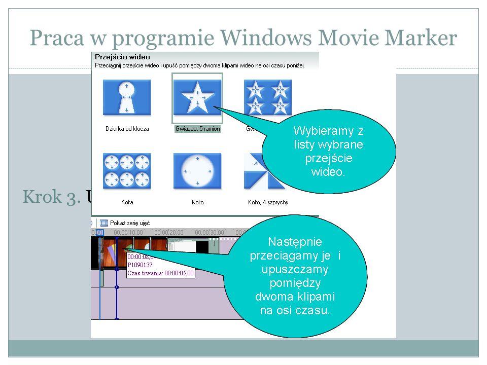 Praca w programie Windows Movie Marker Krok 3. Ustawienie przejść wideo.