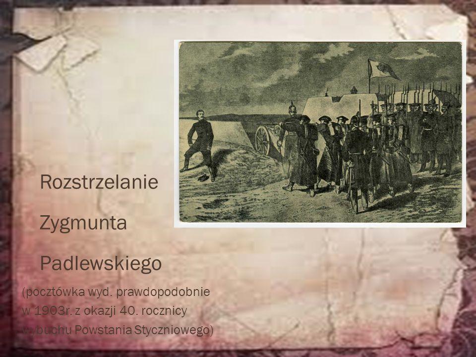 Rozstrzelanie Zygmunta Padlewskiego (pocztówka wyd. prawdopodobnie w 1903r. z okazji 40. rocznicy wybuchu Powstania Styczniowego)