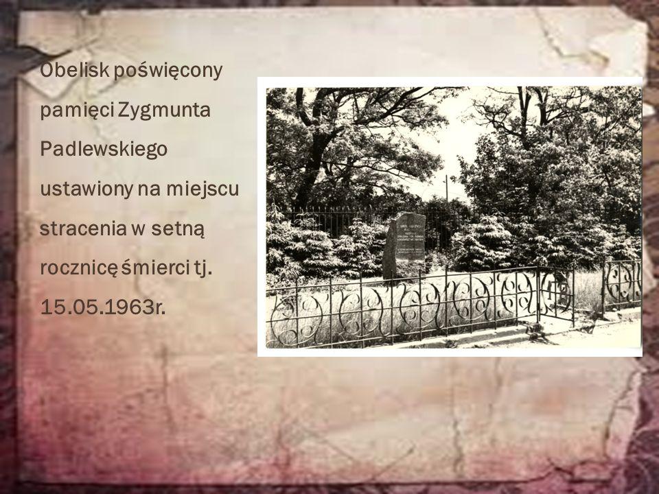 Obelisk poświęcony pamięci Zygmunta Padlewskiego ustawiony na miejscu stracenia w setną rocznicę śmierci tj. 15.05.1963r.