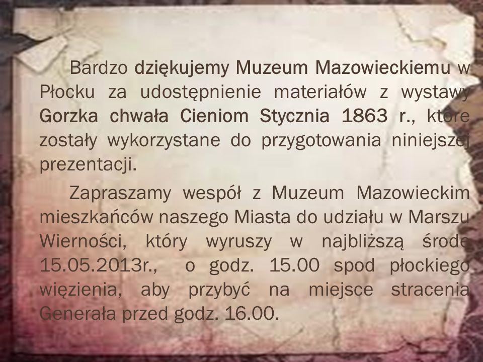 Bardzo dziękujemy Muzeum Mazowieckiemu w Płocku za udostępnienie materiałów z wystawy Gorzka chwała Cieniom Stycznia 1863 r., które zostały wykorzysta