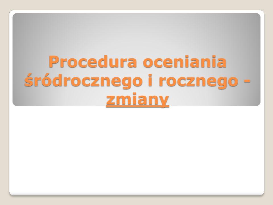 Procedura oceniania śródrocznego i rocznego - zmiany