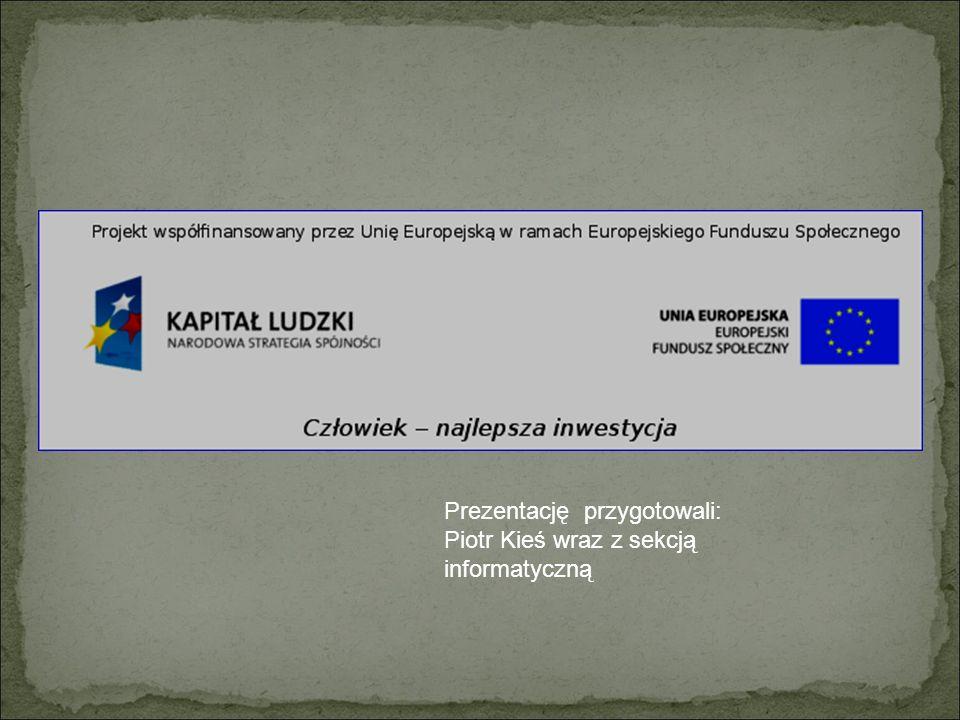 Prezentację przygotowali: Piotr Kieś wraz z sekcją informatyczną