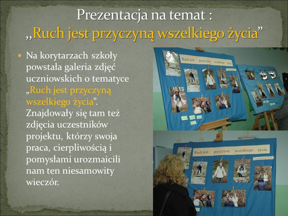 Na korytarzach szkoły powstała galeria zdjęć uczniowskich o tematyceRuch jest przyczyną wszelkiego życia. Znajdowały się tam też zdjęcia uczestników p