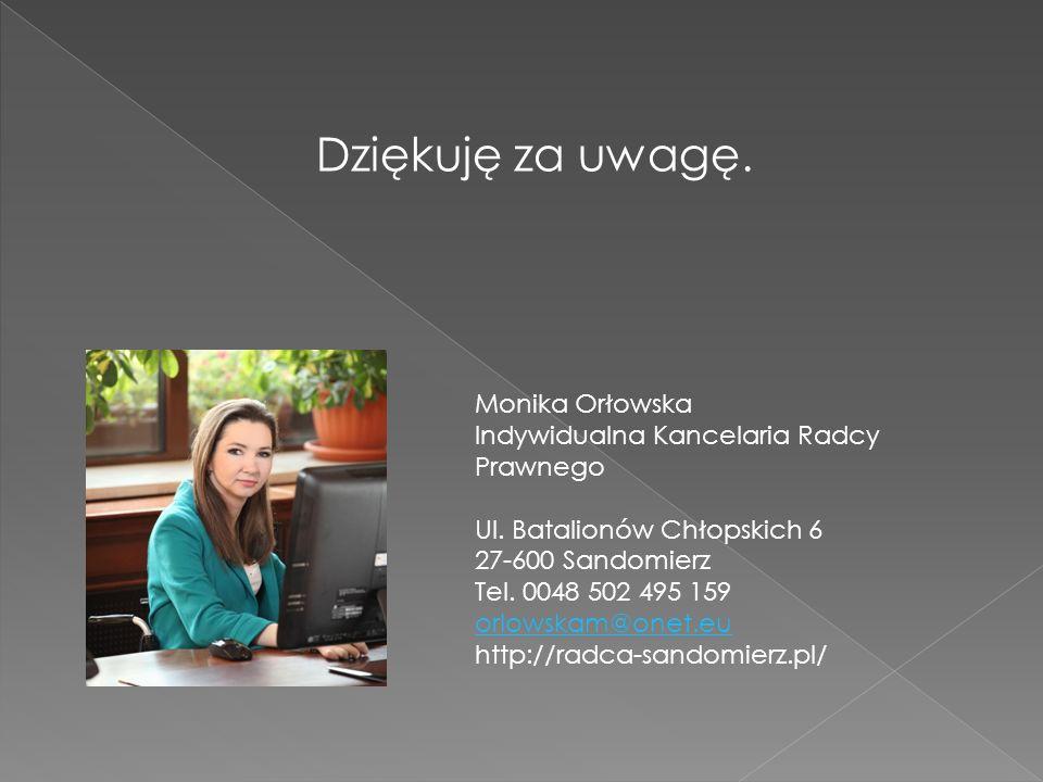 Monika Orłowska Indywidualna Kancelaria Radcy Prawnego Ul. Batalionów Chłopskich 6 27-600 Sandomierz Tel. 0048 502 495 159 orlowskam@onet.eu http://ra