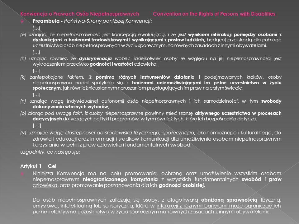 Artykuł 2Definicje Dla celów niniejszej Konwencji: Komunikacja, Język Dyskryminacja ze względu na niepełnosprawność oznacza wszelkie formy różnicowania, wykluczania lub ograniczania ze względu na niepełnosprawność, których celem lub wynikiem jest utrudnienie lub uniemożliwienie uznania, korzystania lub egzekwowania wszelkich praw człowieka i fundamentalnych swobód, na równych zasadach z innymi obywatelami, w sferze politycznej, gospodarczej, społecznej, kulturowej, obywatelskiej i innej.