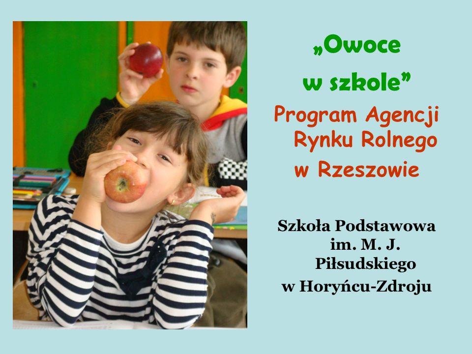 5 Owoce w szkole Program Agencji Rynku Rolnego w Rzeszowie Szkoła Podstawowa im. M. J. Piłsudskiego w Horyńcu-Zdroju