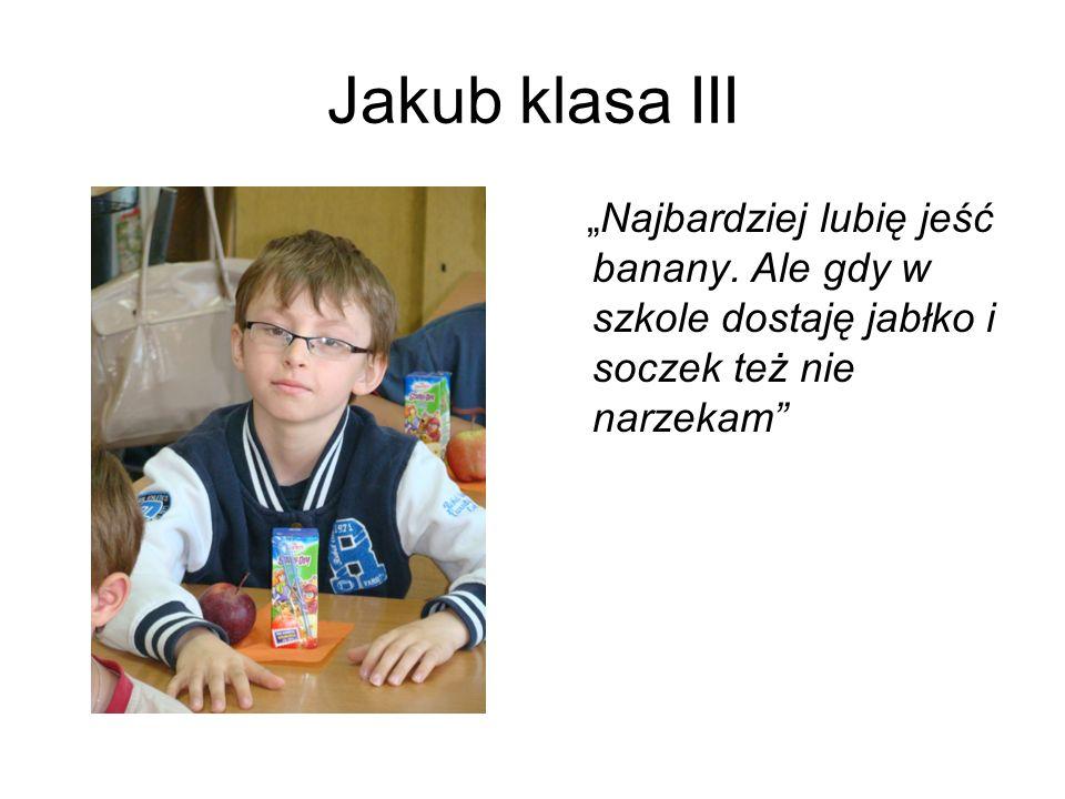 Jakub klasa III Najbardziej lubię jeść banany. Ale gdy w szkole dostaję jabłko i soczek też nie narzekam
