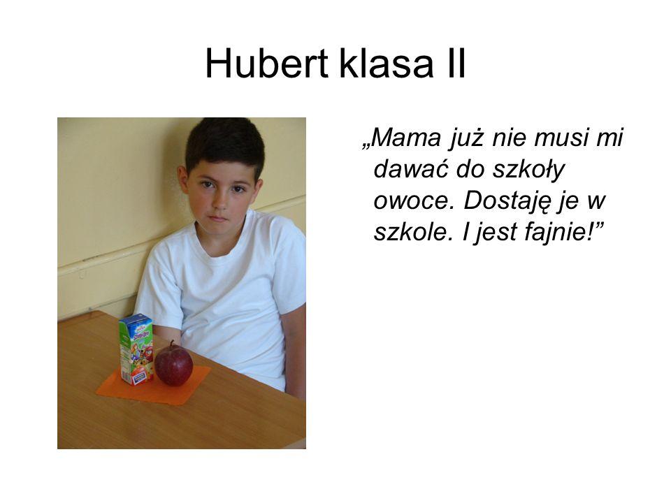 Hubert klasa II Mama już nie musi mi dawać do szkoły owoce. Dostaję je w szkole. I jest fajnie!