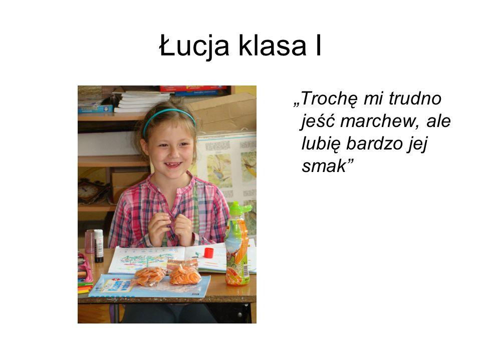 Łucja klasa I Trochę mi trudno jeść marchew, ale lubię bardzo jej smak