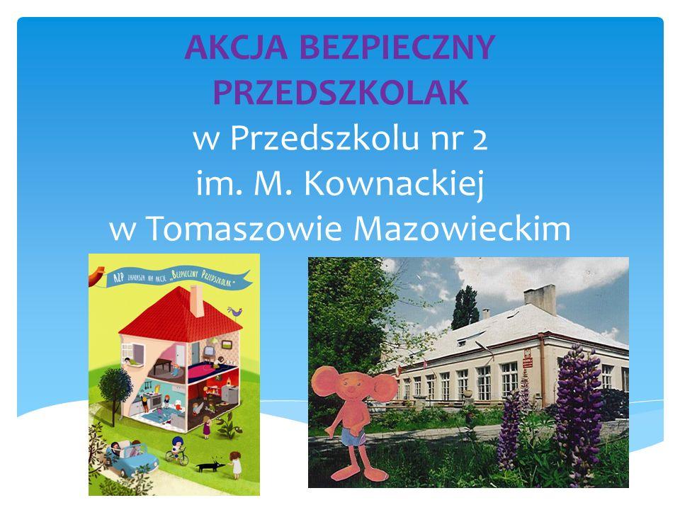AKCJA BEZPIECZNY PRZEDSZKOLAK w Przedszkolu nr 2 im. M. Kownackiej w Tomaszowie Mazowieckim